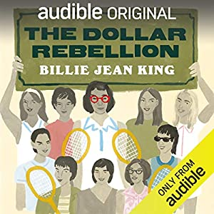 The Dollar Rebellion: How Billie Jean King and the Original 9 Became the Change They Wanted to See