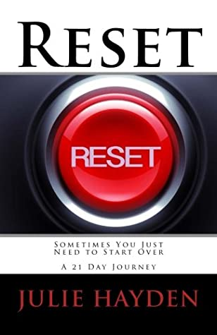 Reset: Sometimes You Just Need to Start Over A 21 Day Journey