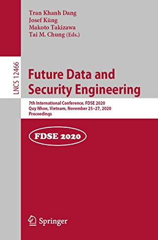 Future Data and Security Engineering: 7th International Conference, FDSE 2020, Quy Nhon, Vietnam, November 25–27, 2020, Proceedings (Lecture Notes in Computer Science Book 12466)