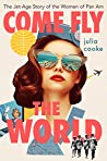 Book cover for Come Fly the World: The Jet-Age Story of the Women of Pan Am