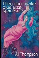 They don't make plus size spacesuits