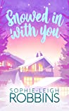 Snowed in With You by Sophie-Leigh Robbins