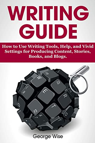 Writing Guide: How to Use Writing Tools, Help, and Vivid Settings for Producing Content, Stories, Books, and Blogs. (Write an English Book.)