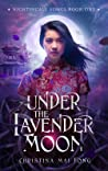 Under A Lavender Moon by Christina Mai Fong
