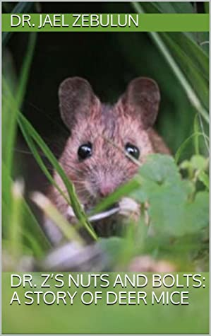 Dr. Z's Nuts and Bolts: A Story of Deer Mice