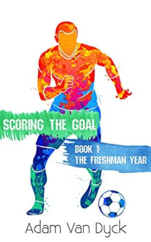 The Freshman Year (Scoring the Goal, #1)