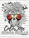 Color Me in Sugar Skulls: A Dia de los Muertos Adult Coloring Book (Color Me Bad)