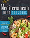 Mediterranean Diet Cookbook for Beginners: The Complete Guide for Weight Loss with Tips for Success , Recipes, and Meal Plans for Everyday Cooking