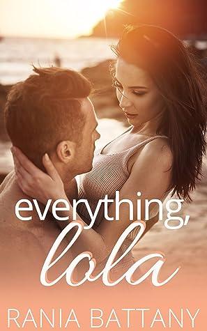 Everything, Lola by Rania Battany