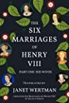 The Six Marriages of Henry VIII : Part One: His Wives