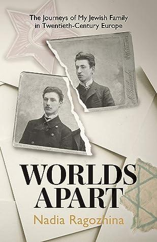 Worlds Apart : The Journeys of My Jewish Family in Twentieth-Century Europe