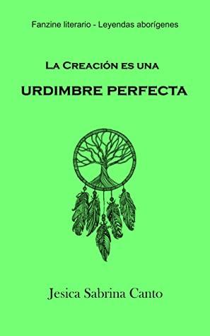 La Creación es una urdimbre perfecta by Jesica Sabrina Canto