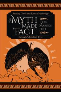 The Myth Made Fact: Reading Greek and Roman Mythology through Christian Eyes