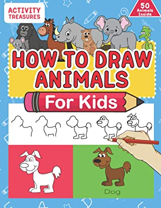 How To Draw Animals For Kids: A Step-By-Step Drawing Book. Learn How To Draw 50 Animals Such As Dogs, Cats, Elephants And Many More!