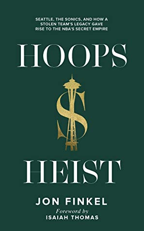 Hoops Heist: Seattle, the Sonics and How a Stolen Team's Legacy Gave Rise to the NBA's Secret Empire