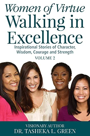 Women of Virtue Walking in Excellence: Inspirational Stories of Character, Wisdom, Courage, and Strength Vol. 2