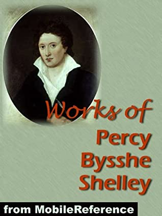 Works of Percy Bysshe Shelley. Incl: Adonais, Daemon of the World, Peter Bell the Third, The Witch of Atlas, A Defence of Poetry, and 3 Complete Volumes of works (Mobi Collected Works)