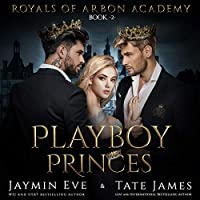 Playboy Princes: A Dark College Romance (Royals of Arbon Academy, #2)