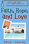 Faith, Rope, and Love (Faith and Foils Cozy Mystery Series, #4)
