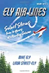 Ely Air Lines: Select Stories from 10 Years of a Weekly Column: Volume 1 of 2