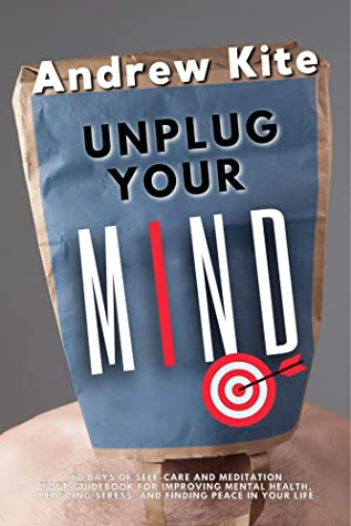 Unplug Your Mind: 60 Days of Self-Care and Meditation Your Guidebook for Improving Mental Health - Reducing Stress - and Finding Peace in Your Life (The Active and Effective Leaders 4)