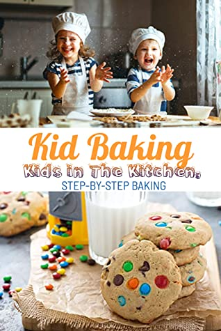 Kid Baking Kids In The Kitchen Step By Step Baking Gift Ideas For Holiday By Tara Martinez