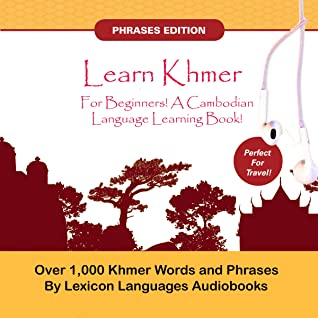 Learn Khmer For Beginners! A Cambodian Language Learning Book!: Over 1000 Khmer Words and Phrases