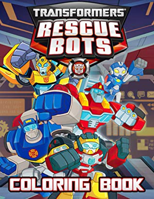 Transformers Rescue Bots Coloring Book Cute Characters Of Transformers Rescue Bots In Stunning Coloring Pages For Kids And Anyone Enjoy Coloring Fun By Rosaline Seely