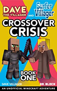 Dave the Villager and Surfer Villager: Crossover Crisis, Book One: An Unofficial Minecraft Adventure (Dave Villager and Dr. Block Crossover, #1)