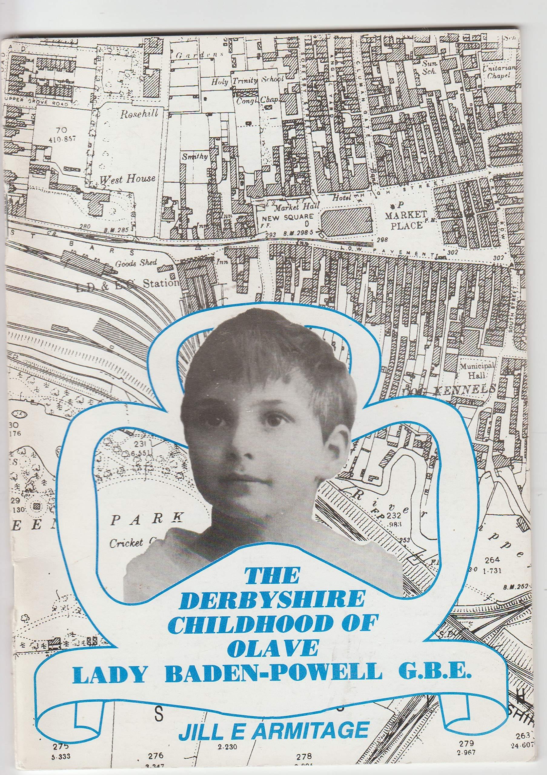 The Derbyshire childhood of Olave Baden Powell Jill E Armitage