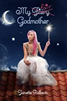 My Fair Godmother: A Magical Romantic Comedy with a Fairy Tale Twist (The Fairy Godmothered Series Book 1)