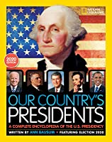 Our Country's Presidents: A Complete Encyclopedia of the U.S. Presidency, 2020 Edition