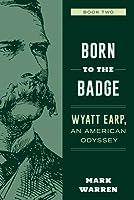 Born to the Badge (Wyatt Earp, An American Odyssey Book 2)
