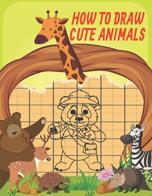 How To Draw Cute Animals: Cute Animals Drawing Grid Activity Book for Kids To Develop Observation and Art Skills, Easy Step by Step Drawing & Activity Book for Kids to Learn to Draw Age 4-6 5-7 9-12