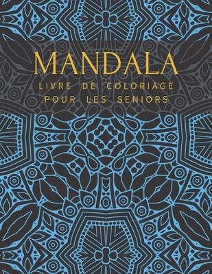 Mandala Livre De Coloriage Pour Les Seniors Pour Adulte Anti Stress Colorier Magnifikques Se D Tendre Haute Qualit By Arthur Rose