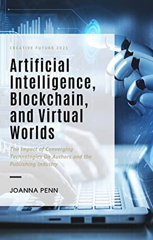 Artificial Intelligence, Blockchain, and Virtual Worlds by Joanna Penn