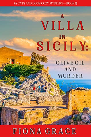 A Villa in Sicily: Olive Oil and Murder (A Cats and Dogs Cozy Mystery #1)
