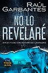 No lo revelaré: Un relato policíaco de asesinatos, misterio y conspiraciones (Rebeca Olsen nº 3)