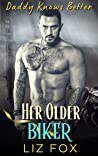 Her Older Biker: An Older Man Younger Woman Curvy Romance (Daddy Knows Better Book 8)