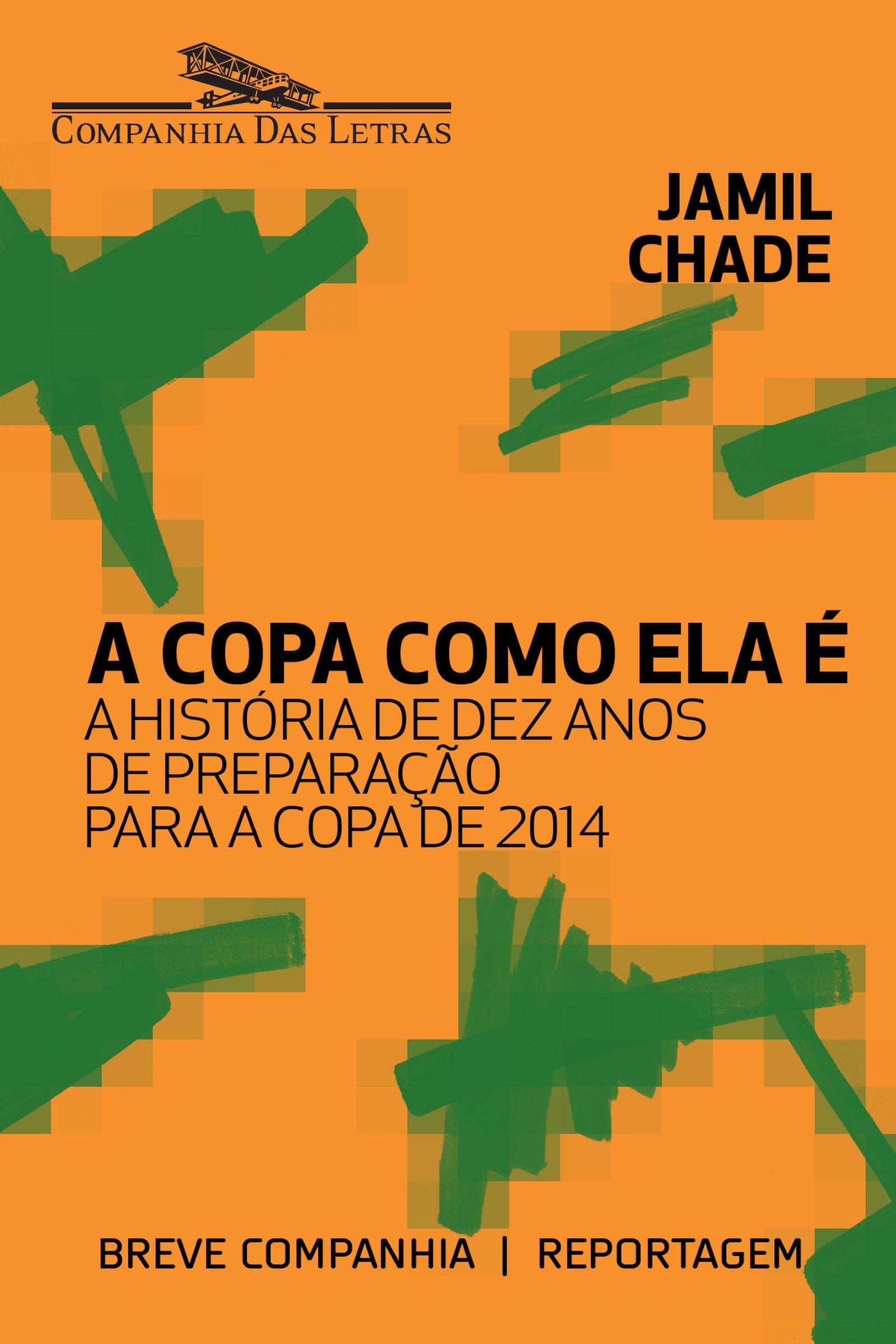 A Copa como ela é: A história de dez anos de preparação para a Copa de 2014 (Breve Companhia) Jamil Chade