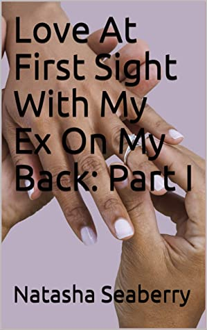 Love At First Sight With My Ex On My Back: Part I