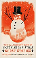 The Valancourt Book of Victorian Christmas Ghost Stories, Volume 4