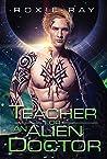 Teacher for an Alien Doctor (Intergalactic Exchange Program, #3)