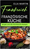 Frankreich, Französische Küche Simple und vite französische Rezepte.