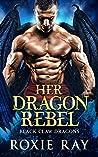 Her Dragon Rebel (Black Claw Dragons, #6)