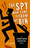The Spy Who Came in from the Bin: A Jonathon Fairfax Novel