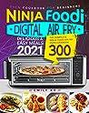 Ninja Foodi Digital Air Fry Oven Cookbook for Beginners : Delicious & Easy Meals 2021