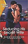 Seducing His Secret Wife by Robin Covington