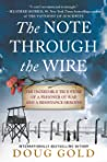 The Note Through the Wire: The Incredible True Story of a Prisoner of War and a Resistance Heroine