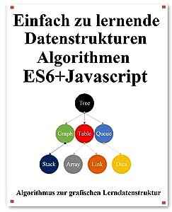 Einfach zu lernende Datenstrukturen und Algorithmen ES6+Javascript: Klassische Datenstrukturen und Algorithmen in ES6 + JavaScript